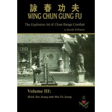 Wing Chun Gung Fu: The Explosive Art of Close Range Combat, Volume 3