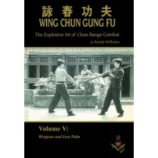 Wing Chun Gung Fu: The Explosive Art of Close Range Combat, Volume 6