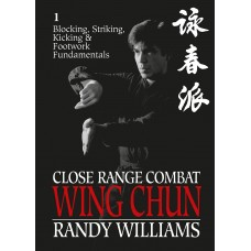 Close Range Combat: Wing Chun: Volume 1: Blocking, Striking, Kicking and Footwork Fundamentals